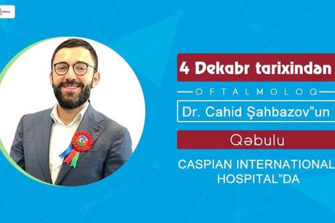 Oftalmoloq Dr. Cahid Şahbazov artıq Caspian İnternational Hospitalda!