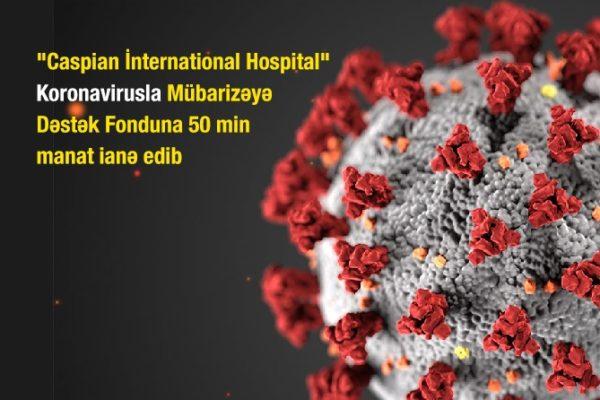 """""""Caspian İnternational Hospital"""" Koronavirusla Mübarizəyə Dəstək Fonduna 50 min manat ianə edib"""